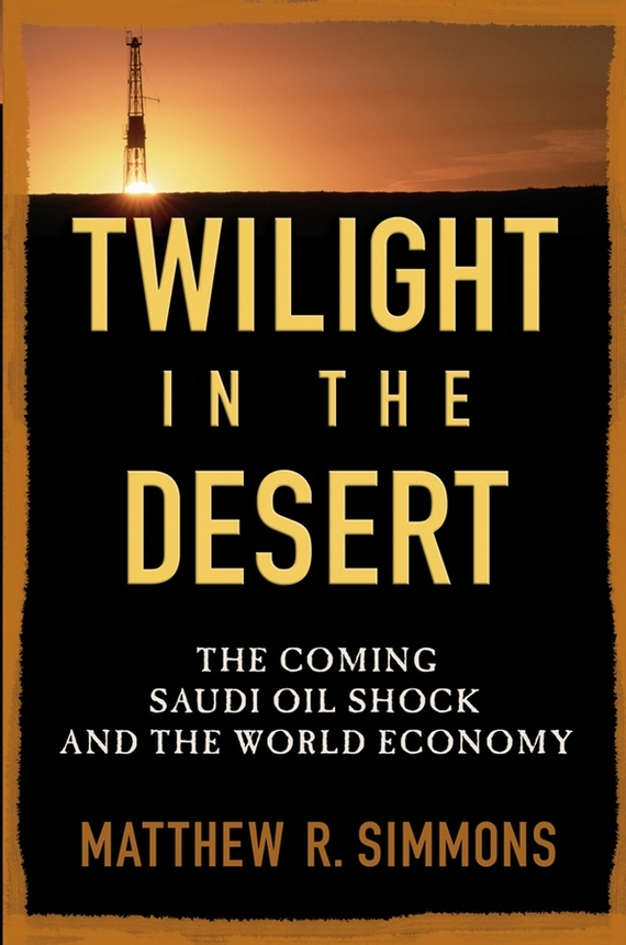 Matthew Simmons R. Twilight in the Desert. The Coming Saudi Oil Shock and the World Economy canada in the world economy