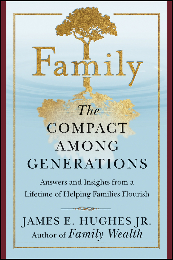 James E. Hughes, Jr. Family. The Compact Among Generations