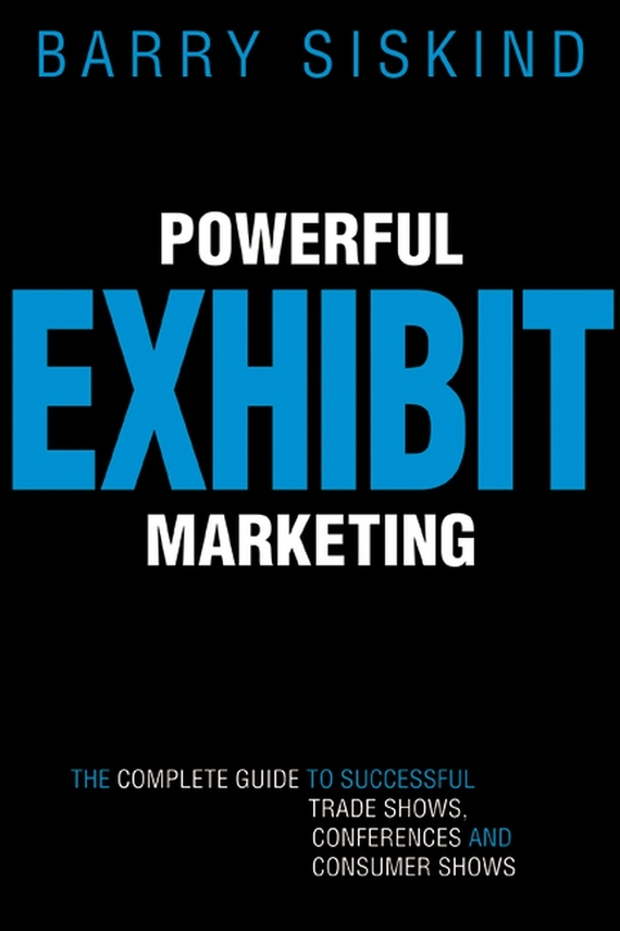 Barry  Siskind Powerful Exhibit Marketing. The Complete Guide to Successful Trade Shows, Conferences, and Consumer Shows owls of the united states and canada – a complete guide to their biology and behavior