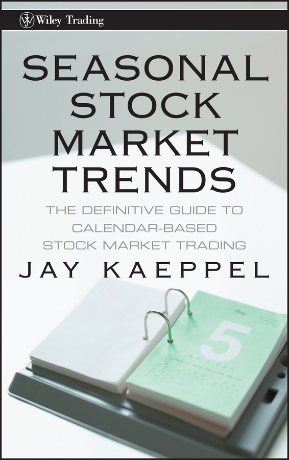 Jay Kaeppel Seasonal Stock Market Trends. The Definitive Guide to Calendar-Based Stock Market Trading new in stock lda10 24s12