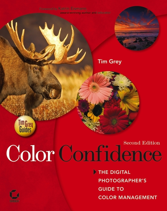 Tim  Grey Color Confidence. The Digital Photographer's Guide to Color Management michael tobin forget strategy get results radical management attitudes that will deliver outstanding success