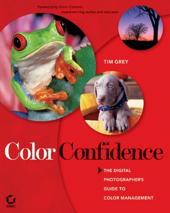 Tim  Grey Color Confidence. The Digital Photographer's Guide to Color Management woodwork a step by step photographic guide to successful woodworking