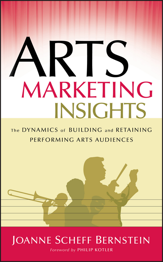 Philip  Kotler Arts Marketing Insights. The Dynamics of Building and Retaining Performing Arts Audiences marketing strategies and performance of agricultural marketing firms