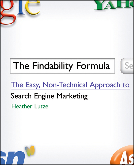 Heather Lutze F. The Findability Formula. The Easy, Non-Technical Approach to Search Engine Marketing bob negen marketing your retail store in the internet age