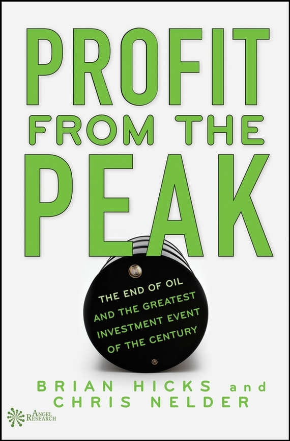 Brian Hicks Profit from the Peak. The End of Oil and the Greatest Investment Event of the Century ISBN: 9780470280171 verne j from the earth to the moon and round the moon isbn 9785521057641