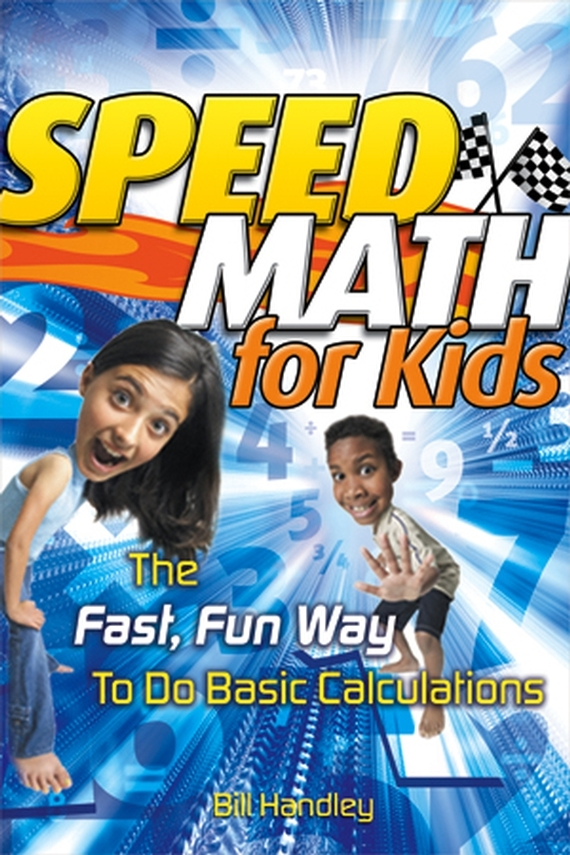 Bill  Handley Speed Math for Kids. The Fast, Fun Way To Do Basic Calculations culinary calculations