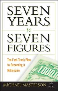 Michael  Masterson - Seven Years to Seven Figures. The Fast-Track Plan to Becoming a Millionaire