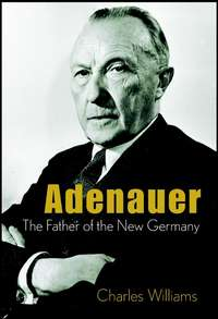 Charles  Williams - Adenauer. The Father of the New Germany