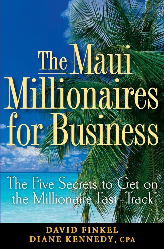 Diane Kennedy The Maui Millionaires for Business. The Five Secrets to Get on the Millionaire Fast Track
