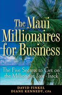Diane  Kennedy - The Maui Millionaires for Business. The Five Secrets to Get on the Millionaire Fast Track