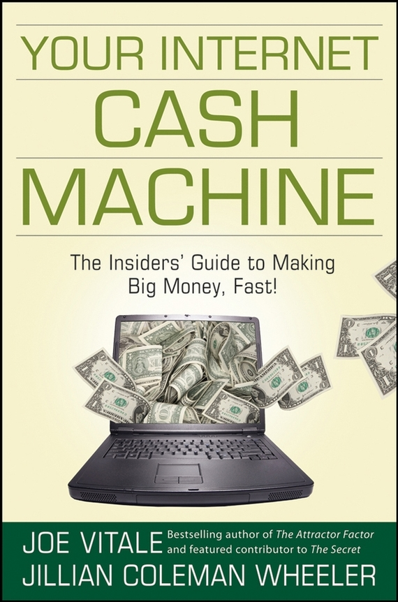 Joe  Vitale Your Internet Cash Machine. The Insiders' Guide to Making Big Money, Fast! bob negen marketing your retail store in the internet age