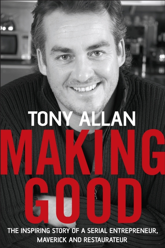 Tony  Allan Making Good. The Inspiring Story of Serial Entrepreneur, Maverick and Restaurateur leslie stein the making of modern israel 1948 1967
