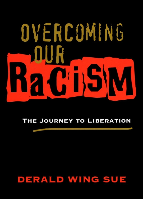 Derald Sue Wing Overcoming Our Racism. The Journey to Liberation ISBN: 9780787972523 racism in translation a cda approach