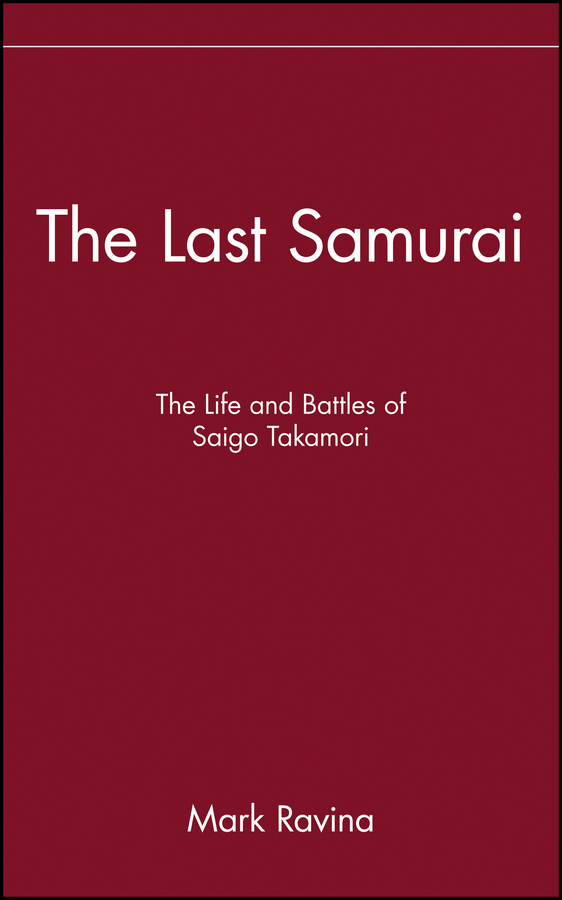 Mark  Ravina The Last Samurai. The Life and Battles of Saigo Takamori artemis fowl and the last guardian