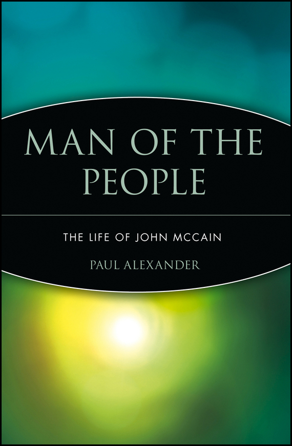 Paul Alexander Man of the People. The Life of John McCain paul alexander man of the people the life of john mccain