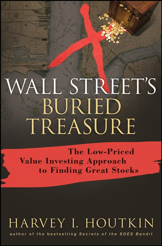 Harvey Houtkin I. Wall Street's Buried Treasure. The Low-Priced Value Investing Approach to Finding Great Stocks michael burchell no excuses how you can turn any workplace into a great one