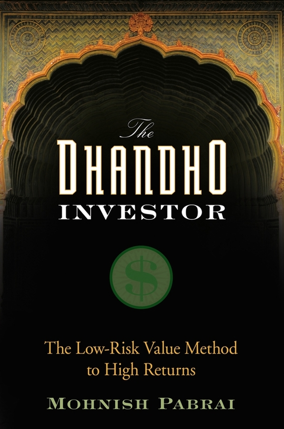 Mohnish Pabrai The Dhandho Investor. The Low-Risk Value Method to High Returns edgar iii wachenheim common stocks and common sense the strategies analyses decisions and emotions of a particularly successful value investor