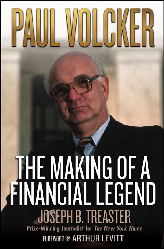 Joseph Treaster B. Paul Volcker. The Making of a Financial Legend paul a  samuelson the price of
