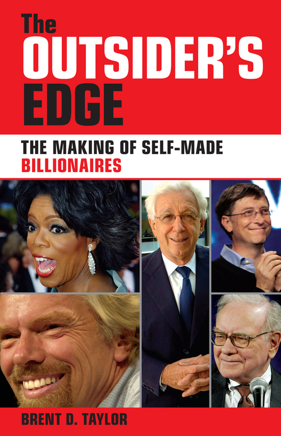 Brent Taylor D.. The Outsider's Edge. The Making of Self-Made Billionaires