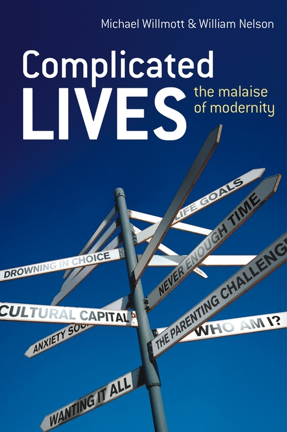 Michael Willmott Complicated Lives. The Malaise of Modernity michael willmott complicated lives the malaise of modernity