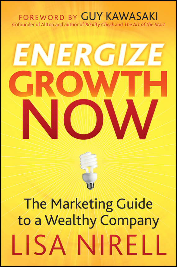 Lisa  Nirell Energize Growth Now. The Marketing Guide to a Wealthy Company bob negen marketing your retail store in the internet age