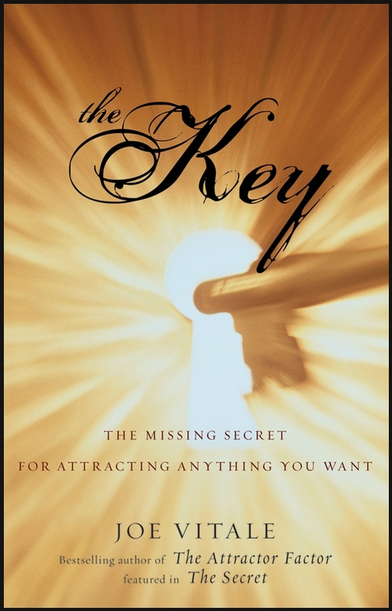 Joe Vitale The Key. The Missing Secret for Attracting Anything You Want can you keep a secret