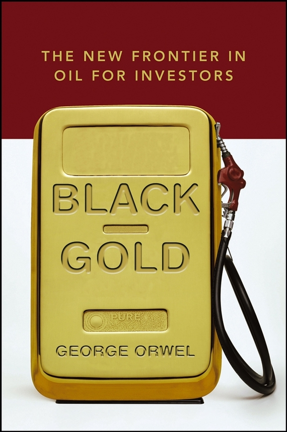 George  Orwel Black Gold. The New Frontier in Oil for Investors chris wormell george and the dragon