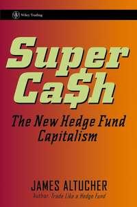 James  Altucher - SuperCash. The New Hedge Fund Capitalism