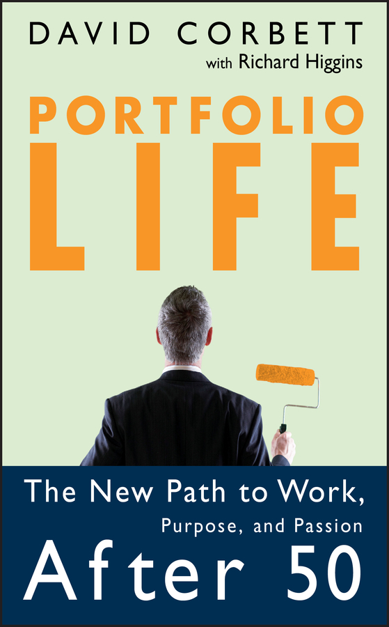 Richard Higgins Portfolio Life. The New Path to Work, Purpose, and Passion After 50 richard higgins portfolio life the new path to work purpose and passion after 50