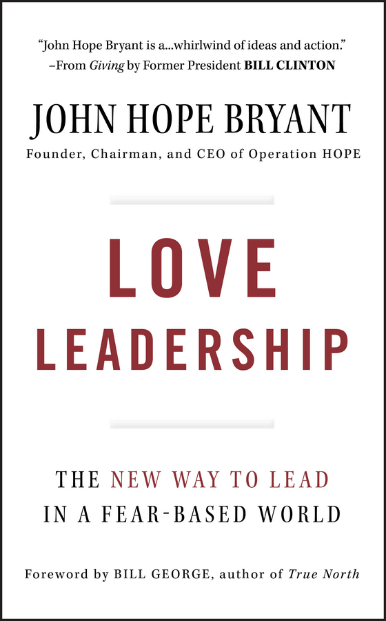 John Bryant Hope Love Leadership. The New Way to Lead in a Fear-Based World love leadership the new way to lead in a fear based world