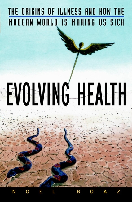 Noel Boaz T. Evolving Health. The Origins of Illness and How the Modern World Is Making Us Sick leslie stein the making of modern israel 1948 1967