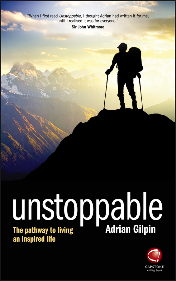Adrian Gilpin Unstoppable. The pathway to living an inspired life napoleon hill how to sell your way through life
