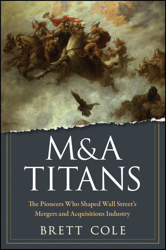Brett  Cole M&A Titans. The Pioneers Who Shaped Wall Street's Mergers and Acquisitions Industry patrick а gaughan mergers acquisitions and corporate restructurings