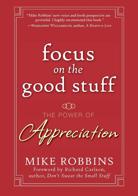 Mike Robbins Focus on the Good Stuff. The Power of Appreciation jim carlisle a i m the powerful 10 step personal and career success program