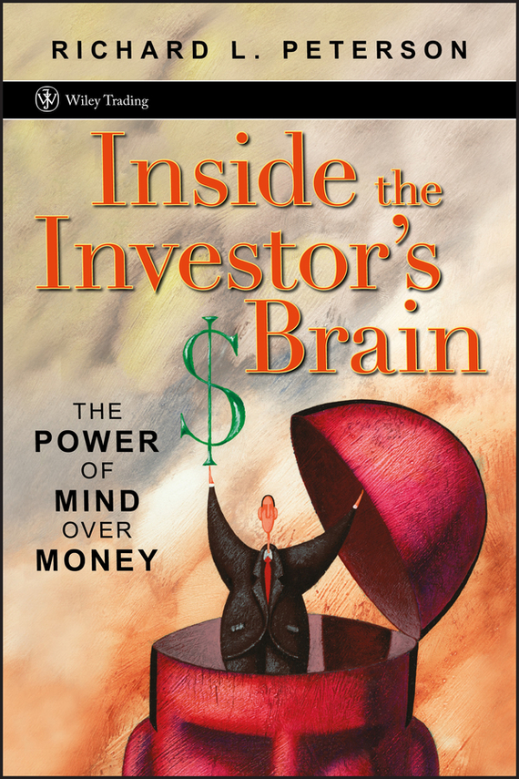 Richard Peterson L. Inside the Investor's Brain. The Power of Mind Over Money robert l solso the psychology of art and the evolution of the conscious brain