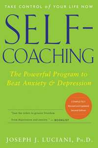 Joseph Luciani J. - Self-Coaching. The Powerful Program to Beat Anxiety and Depression
