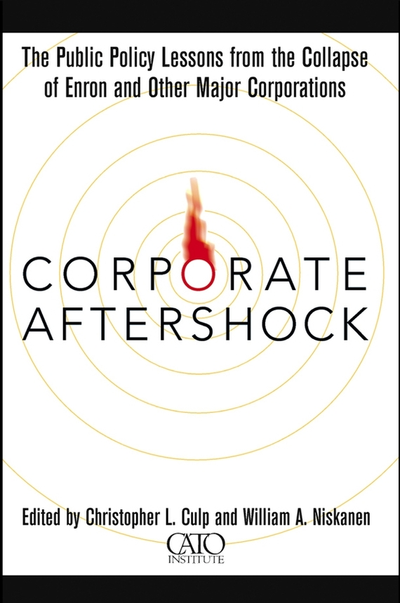 Christopher Culp L. Corporate Aftershock. The Public Policy Lessons from the Collapse of Enron and Other Major Corporations corporate governance and firm value