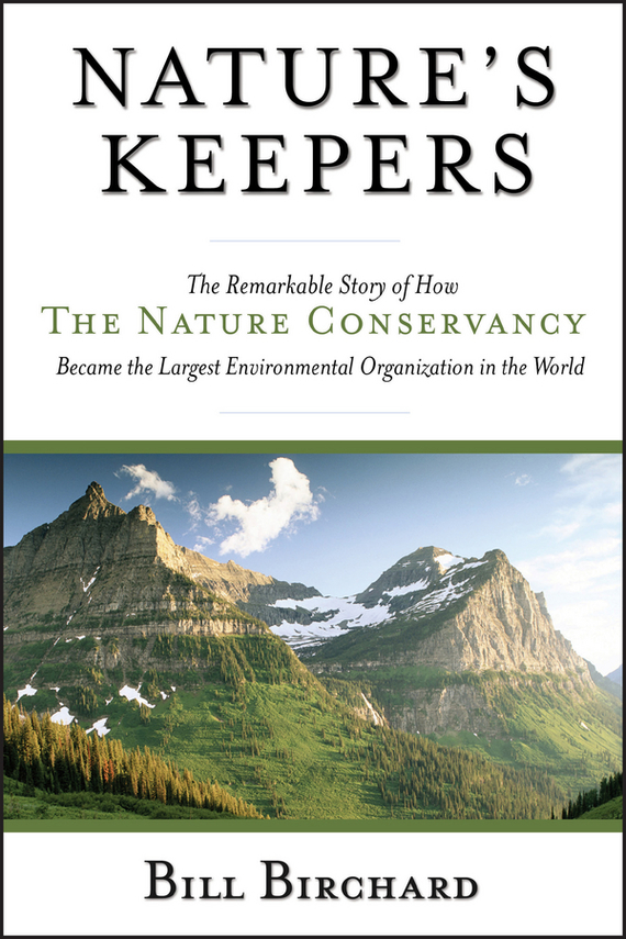 Bill  Birchard Nature's Keepers. The Remarkable Story of How the Nature Conservancy Became the Largest Environmental Group in the World nature tourism and protected area management in ethiopia