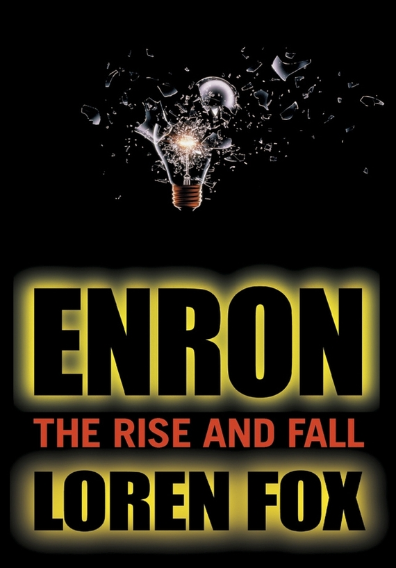 Loren  Fox Enron. The Rise and Fall duncan bruce the dream cafe lessons in the art of radical innovation