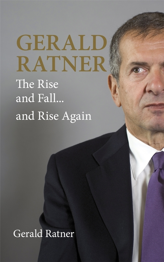 Gerald  Ratner Gerald Ratner. The Rise and Fall...and Rise Again