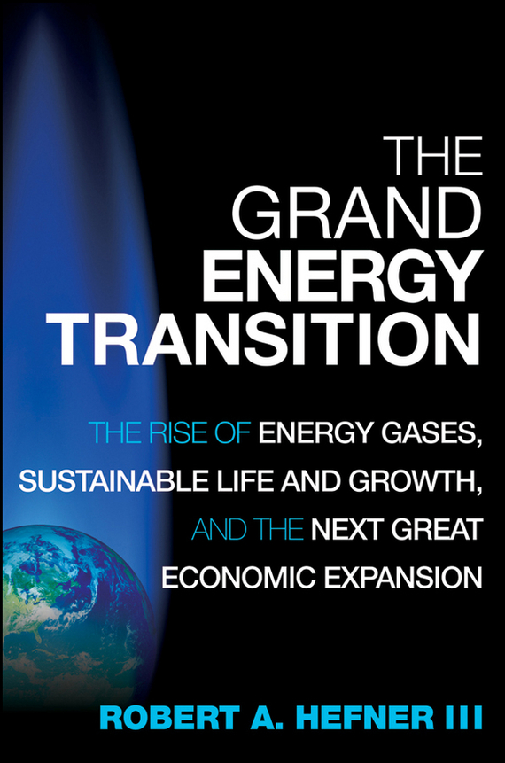 Robert A. Hefner, III The Grand Energy Transition. The Rise of Energy Gases, Sustainable Life and Growth, and the Next Great Economic Expansion energy and exergy analysis of a captive steam powerplant