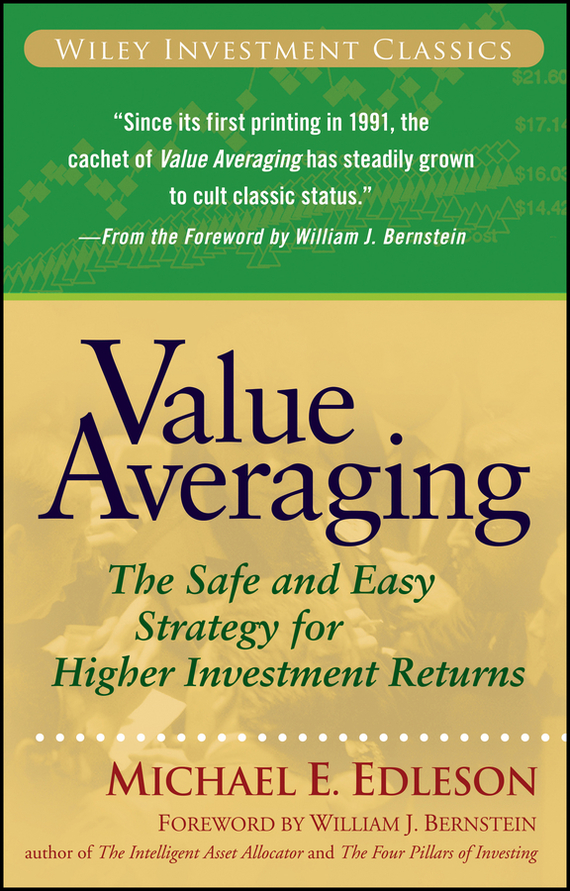 William Bernstein J. Value Averaging. The Safe and Easy Strategy for Higher Investment Returns adding customer value through effective distribution strategy
