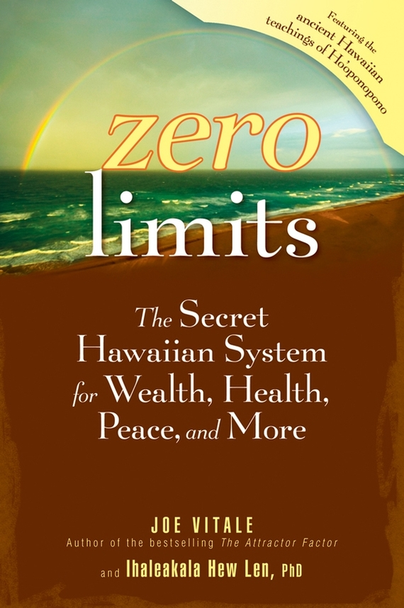 Joe  Vitale Zero Limits. The Secret Hawaiian System for Wealth, Health, Peace, and More