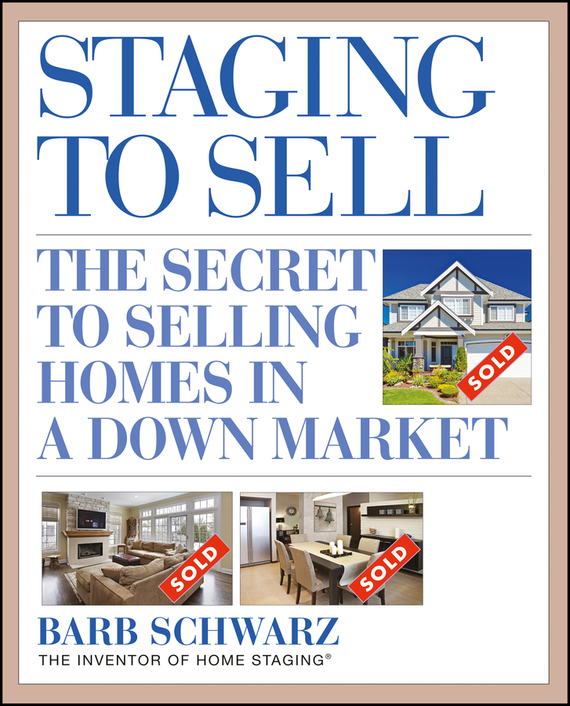 Barb Schwarz Staging to Sell. The Secret to Selling Homes in a Down Market james lumley e a 5 magic paths to making a fortune in real estate