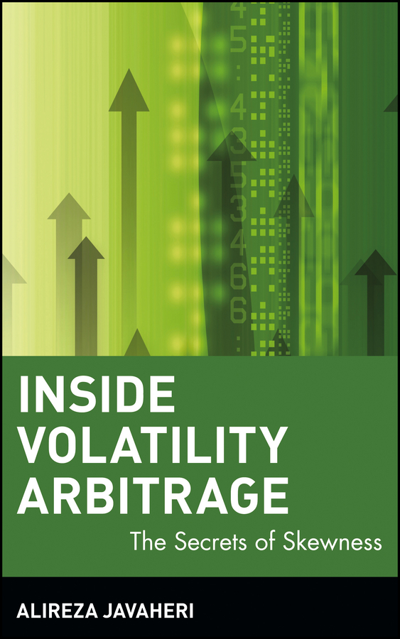 Alireza Javaheri Inside Volatility Arbitrage. The Secrets of Skewness a return volatility volume analysis of indian stock market