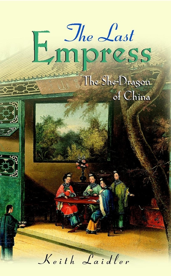 Keith Laidler The Last Empress. The She-Dragon of China the shred of betrayal