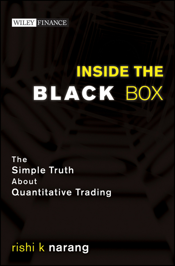 Rishi Narang K. Inside the Black Box. The Simple Truth About Quantitative Trading patrick lencioni m the truth about employee engagement a fable about addressing the three root causes of job misery