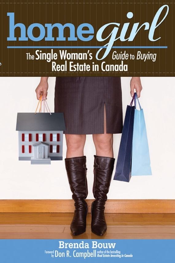 Brenda Bouw Home Girl. The Single Woman's Guide to Buying Real Estate in Canada