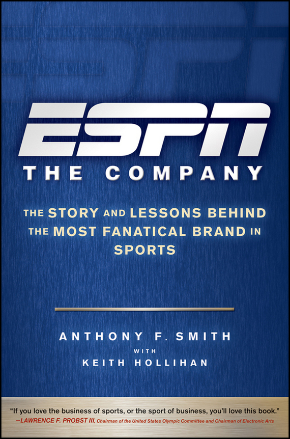 Keith  Hollihan ESPN The Company. The Story and Lessons Behind the Most Fanatical Brand in Sports frances hesselbein my life in leadership the journey and lessons learned along the way