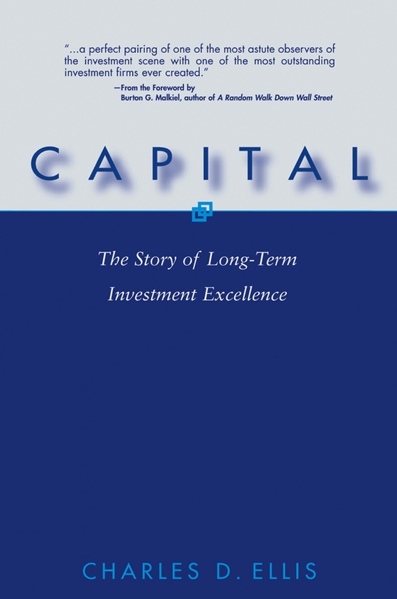 Charles D. Ellis Capital. The Story of Long-Term Investment Excellence charles d ellis capital the story of long term investment excellence